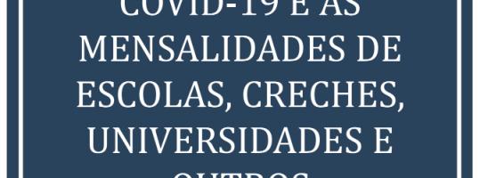 INFORMATIVO SOBRE COVID-19 E AS MENSALIDADES DE ESCOLA, CRECHES, UNIVERSIDADES E OUTROS